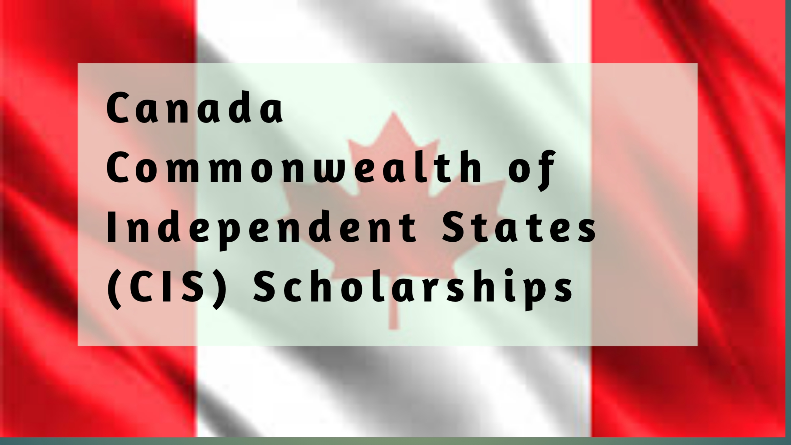 2021/22 Canada Commonwealth of Independent States (CIS) Scholarships